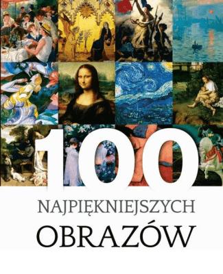 100 najpiękniejszych obrazów. - ŁabądźJustynaWeronika - Książki Książki naukowe i popularnonaukowe
