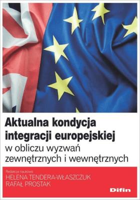 Aktualna kondycja integracji europejskiej w obliczu wyzwań zewnętrznych i wewnętrznych - Tendera-WłaszczukHelena, ProstakRafał - Książki Książki naukowe i popularnonaukowe