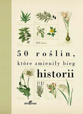 50 roślin, które zmieniły bieg historii. - LawsBill - Książki Książki naukowe i popularnonaukowe