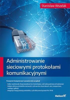 Administrowanie sieciowymi protokołami komunikacyjnymi. - WszelakStanisław - Książki Informatyka, internet