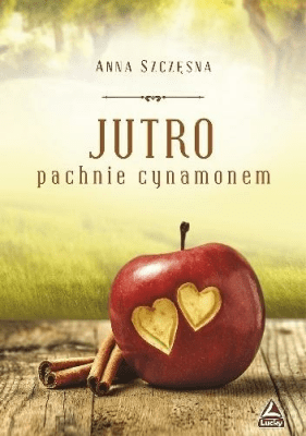 Jutro pachnie cynamonem - SzczęsnaAnna - Książki Literatura obyczajowa, erotyczna