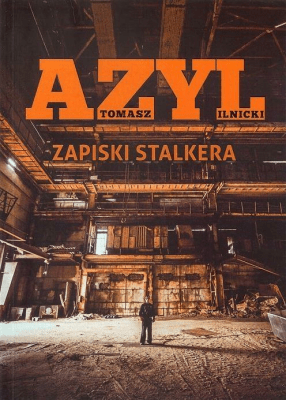 Azyl. Zapiski stalkera - IlnickiTomasz - Książki Reportaż, literatura faktu