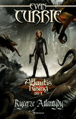 Atlantis Rising T.1 Rycerze Atlantydy - Currie Evan - Książki Fantasy, science fiction, horror