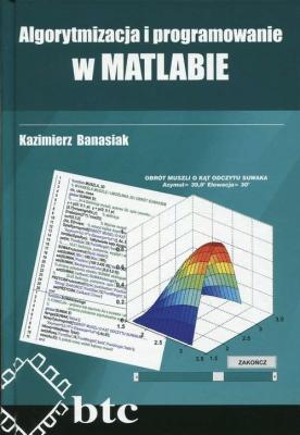 Algorytmizacja i programowanie w MATLABIE - Banasiak Kazimierz - Książki Informatyka, internet