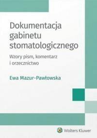 Dokumentacja gabinetu stomatologicznego. Wzory pism, komentarz i orzecznictwo. - Mazur-PawłowskaEwa - Książki Prawo, administracja