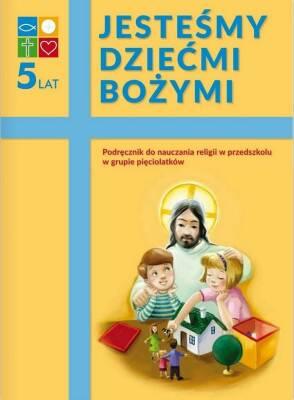 Edukacja wczesnoszkolna - Katechizm 5-latka Jesteśmy dziećmi..podr. WARSZAWA