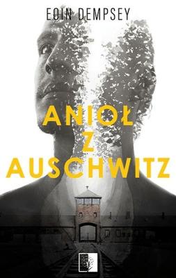 Anioł z Auschwitz. - DempseyEoin - Książki Literatura piękna