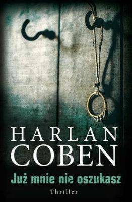 Już mnie nie oszukasz - CobenHarlan - Książki Kryminał, sensacja, thriller