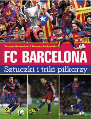 FC Barcelona. Sztuczki i triki piłkarzy. - BocheńskiTomasz - Książki Sport, forma fizyczna
