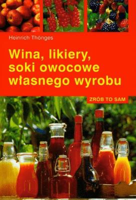 Wina, likiery, soki owocowe własnego wyrobu - ThongesHeinrich - Książki Kuchnia, potrawy