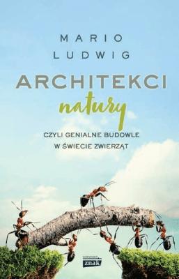 Architekci natury, czyli genialne budowle ... - LudwigMario - Książki Reportaż, literatura faktu